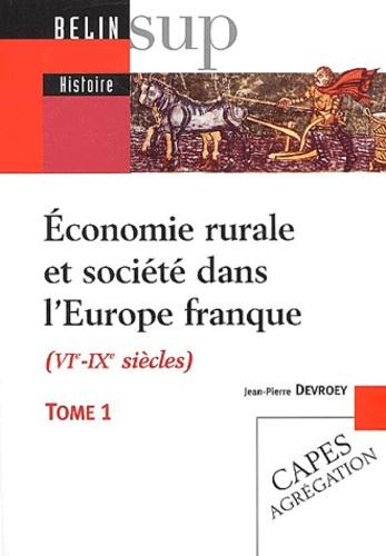 Jean-Pierre Devroey - Economie rurale et société dans l'Europe franque (VIème-IXème siècles) - Tome 1, Fondements matériels, échanges et lien social.