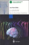 Jean-Pierre Didier - La plasticité de la fonction motrice.
