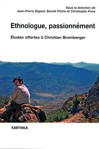 Jean-Pierre Digard et Benoit Fliche - Ethnologue, passionnément - Etudes offertes à Christian Bromberger.