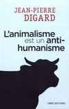 Jean-Pierre Digard - L'animalisme est un anti-humanisme.