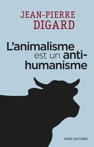 L'animalisme est un anti-humanisme - Jean-Pierre Digard - Format PDF - 9782271120090 - 9,99 €