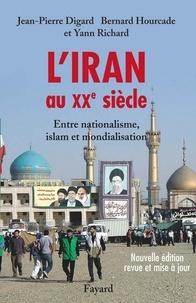 Jean-Pierre Digard et Yann Richard - L'Iran au XXe siècle - Entre nationalisme, islam et mondialisation.
