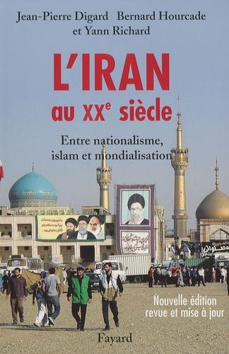 L'Iran au XXe siècle. Entre nationalisme, islam et mondialisation  édition revue et augmentée