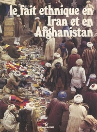 Jean-Pierre Digard - Le fait ethnique en Iran et en Afghanistan.