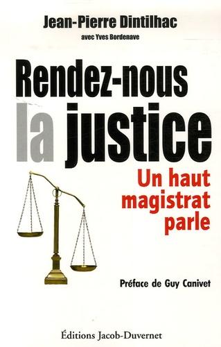 Jean-Pierre Dintilhac - Rendez-nous la justice - Un haut magistrat parle.