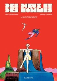 Jean-Pierre Dionnet et Laurent Theureau - Des dieux et des hommes Tome 1 : La fin du commencement.