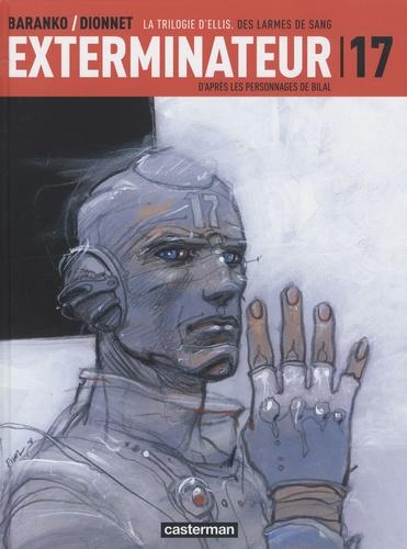 Jean-Pierre Dionnet et Igor Baranko - Exterminateur 17 Tome 4 : La Trilogie d'Ellis : Des larmes de sang.