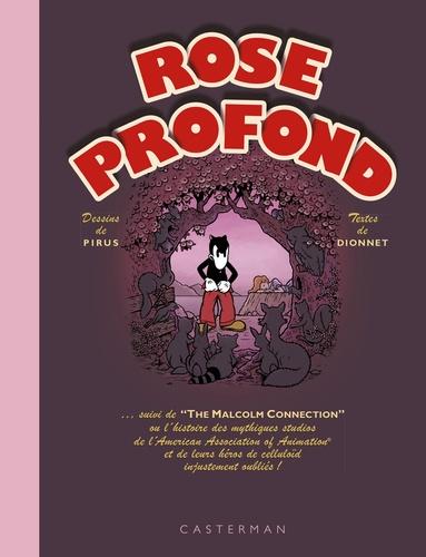 """Jean-Pierre Dionnet et Michel Pirus - Rose profond - Suivi de """"The Malcolm Connection"""" ou l'histoire des mythiques studios de l'American Association of Animation et de leurs héros de celluloïd injustement oubliés !."""