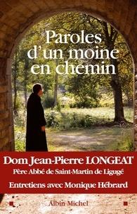 Jean-Pierre Dom Longeat et JEAN-PIERRE (FR) LONGEAT - Paroles d'un moine en chemin - Entretiens avec Monique Hébrard.