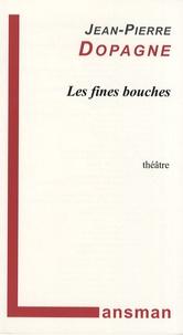 Jean-Pierre Dopagne - Les fines bouches.