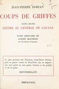 Jean-Pierre Dorian et André Maurois - Coups de griffes - Suivi d'une lettre au Général de Gaulle.