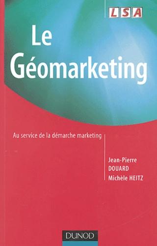 Jean-Pierre Douard et Michèle Heitz - Le Géomarketing - Au service de la démarche marketing.