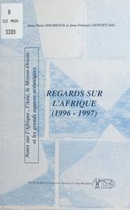 Jean-Pierre Doumenge - Regards sur l'Afrique (1996-1997) : notes sur l'Afrique, l'Asie, le Moyen-Orient et les grands espaces océaniques - Comptes-rendus des conférences et des séminaires de la 57e session de formation du CHEAM.
