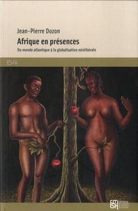 Jean-Pierre Dozon - Afrique en présences - Du monde atlantique à la globalisation néolibérale.