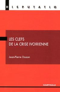 Jean-Pierre Dozon - Les clefs de la crise ivoirienne.