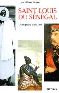 Jean-Pierre Dozon - Saint-Louis du Sénégal - Palimpseste d'une ville.