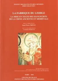 Jean-Pierre Drège - La fabrique du lisible - La mise en texte des manuscrits de la Chine ancienne et médiévale.