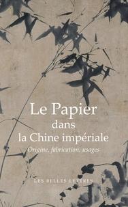 Jean-Pierre Drège - Le papier dans la Chine impériale - Origine, fabrications, usages.
