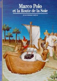 Jean-Pierre Drège - Marco Polo et la route de la soie.
