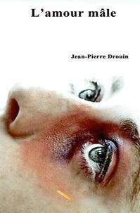 Jean-Pierre Drouin - L'amour mâle.