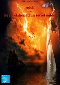 Jean-pierre Druelle - ADOLF ou Les  révélations d'un secret enfoui.