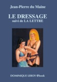 Jean-Pierre du Maine - Le Dressage suivi de La Lettre.
