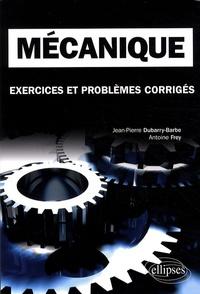Jean-Pierre Dubarry-Barbe et Antoine Frey - Mécanique - Exercices et problèmes corrigés, classes préparatoires, MPSI, PCSI, PTSI.