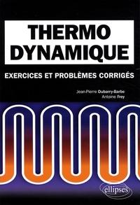 Jean-Pierre Dubarry-Barbe et Antoine Frey - Thermodynamique - Exercices et problèmes corrigés, classes préparatoires MPSI, PCSI, PTSI.