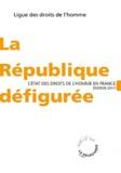 Jean-Pierre Dubois et Françoise Dumont - La République défigurée - L'état des droits de l'Homme en France.