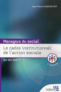Jean-Pierre Dubois-Pot - Le cadre institutionnel de l'action sociale - Qui fait quoi ?.