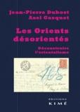 Jean-Pierre Dubost et Axel Gasquet - Les Orients désorientés - Déconstruire l'orientalisme.