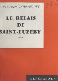 Jean-Pierre Dubrasquet - Le Relais de Saint-Euzéby.