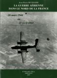 Jean-Pierre Ducellier - La guerre aérienne dans le nord de la France - 26 mars 1944 au 11 avril 1944.