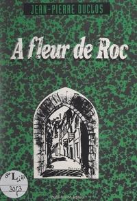Jean-Pierre Duclos - À fleur de Roc.