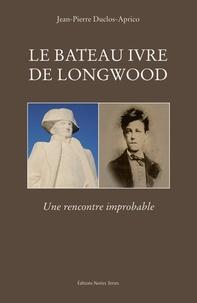 Jean-Pierre Duclos-Aprico - Le bateau ivre de Longwood - Une rencontre improbable.