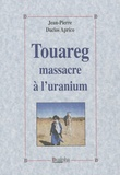 Jean-Pierre Duclos Aprico - Touareg - Massacre à l'uranium.