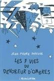 Jean-Pierre Duffour - Les 7 vies du dévoreur d'ombres.