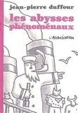 Jean-Pierre Duffour - Les abysses phénoménaux.