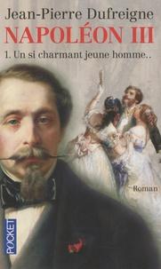 Jean-Pierre Dufreigne - Napoléon III Tome 1 : Un si charmant jeune homme....