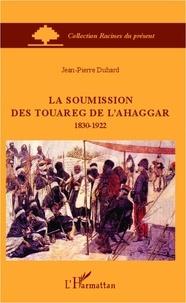 Jean-Pierre Duhard - La soumission des Touareg de l'Ahaggar (1830-1922).