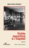 Jean-Pierre Duhard - Petits meurtres à l'hôpital.