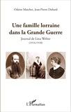Jean-Pierre Duhard et Odette Marchet - Une famille lorraine dans la Grande Guerre - Journal de Lina Welter - (1914-1918).