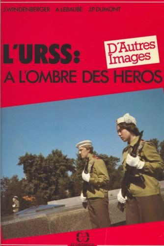 L'URSS : à l'ombre des héros