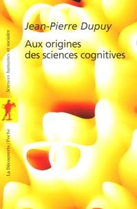 Jean-Pierre Dupuy - Aux origines des sciences cognitives.