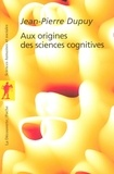 Jean-Pierre Dupuy - Aux origines des sciences cognitives.