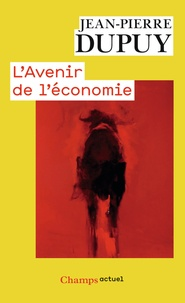 Jean-Pierre Dupuy - L'avenir de l'économie - Sortir de l'écomystification.