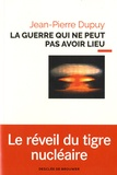 Jean-Pierre Dupuy - La guerre qui ne peut pas avoir lieu.