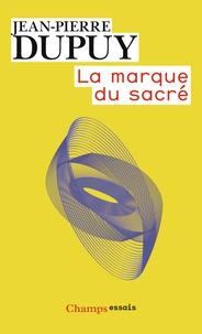 Jean-Pierre Dupuy - La marque du sacré.
