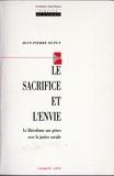 Jean-Pierre Dupuy - Le Sacrifice et l'envie - Le libéralisme aux prises avec la justice sociale.