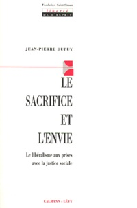 Jean-Pierre Dupuy - Le sacrifice et l'envie. - Le libéralisme aux prises avec la justice sociale.